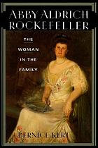 Abby Aldrich Rockefeller : the woman in the family