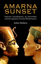 Amarna sunset : Nefertiti, Tutankhamun, Ay, Horemheb, and the Egyptian counter-reformation