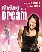 Living the dream : Hannah Montana and Miley Cyrus : the unofficial story