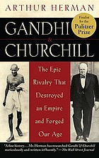 Gandhi & Churchill : the Epic Rivalry That Destroyed an Empire and Forged Our Age.