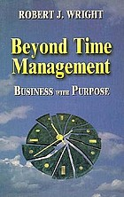 Beyond time management : business with purpose