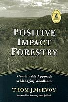 Positive impact forestry : a sustainable approach to managing woodlands