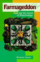 Farmageddon : food and the culture of biotechnology