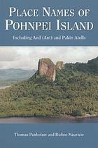 Place names of Pohnpei Island : including And (Ant) and Pakin Atolls