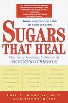 Sugars that heal : the new healing science of glyconutrients