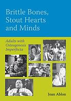Brittle bones, stout hearts and minds : adults with osteogenesis imperfecta