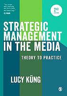 Strategic management in the media : theory to practice