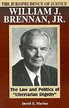 The jurisprudence of Justice William J. Brennan, Jr : the law and politics of