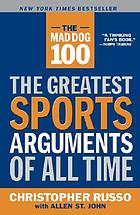 The Mad Dog 100 : the greatest sports arguments of all time