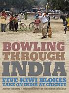 Bowling through India : five Kiwi blokes take on India at cricket