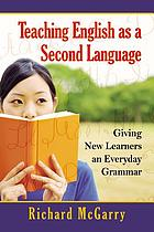 Teaching English as a second language : giving new learners an everyday grammar