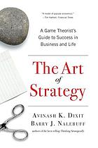 The art of strategy : a game theorist's guide to success in business & life