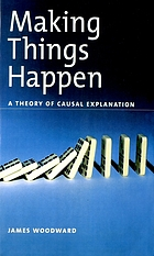 Making things happen : a theory of causal explanation