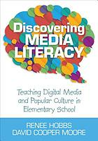 Discovering media literacy : teaching digital media and popular culture in elementary school
