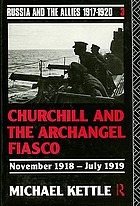 Russia and the allies 1917-1920 / Vol.3, Churchill and the Archangel Fiasco, November 1918-July 1919.