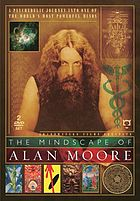 The mindscape of Alan Moore : a psychedelic journey into one of the world's most powerful minds