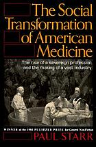 The social transformation of American medicine : [the rise of a sovereign profession and the making of a vast industry]