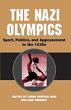 The Nazi Olympics : sport, politics and appeasement in the 1930s