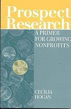 Prospect research : a primer for growing nonprofits