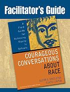 Facilitator's guide, Courageous conversations about race : a field guide for achieving equity in schools