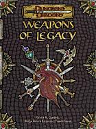 Weapons of legacy : powerful items for your character or campaign
