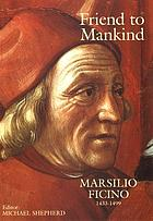 Friend to mankind : Marsilio Ficino, 1433-1499