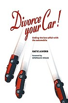 Divorce your car! : ending the love affair with the automobile