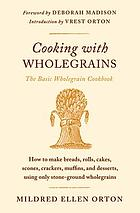 Cooking with wholegrains : the wholegrain cookbook