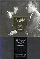 Speak low (when you speak love) : the letters of Kurt Weill and Lotte Lenya