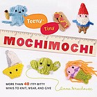 Teeny-tiny mochimochi : more than 40 itty-bitty minis to knit, wear, and give