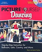 Picture yourself ballroom dancing : step-by-step instruction for ballroom, latin, country, and more