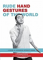 Rude hand gestures of the world : a guide to offending without words