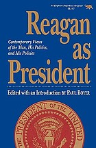 Reagan as president : contemporary views of the man, his politics, and his policies