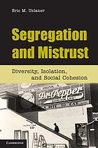 Segregation and mistrust : diversity, isolation, and social cohesion