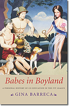 Babes in boyland : a personal history of co-education in the Ivy League