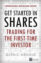 Get started in shares : trading for the first-time investor