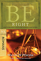 Be right : how to be right with God, yourself, and others : NT commentary, Romans