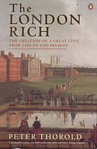 The London rich : the creation of a great city, from 1666 to the present