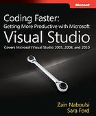 Coding faster : getting more productive with Microsoft Visual Studio : covers Microsoft Visual Studio 2005, 2008, and 2010