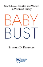 Baby bust : new choices for men and women in work and family