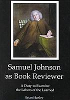 Samuel Johnson as book reviewer : a duty to examine the labors of the learned