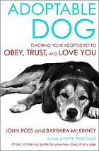 Adoptable dog : teaching your adopted pet to obey, trust, and love you