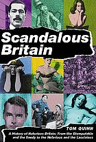 Scandalous Britain : a history of notorious Britain: from the disreputable and the seedy to the nefarious and the lascivious