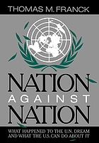 Nation against nation : what happened to the U.N. dream and what the U.S. can do about it