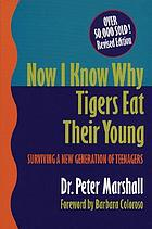 Now I know why tigers eat their young : surviving a new generation of teenagers