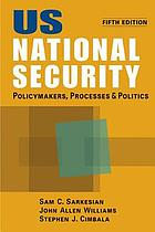 US national security : policymakers, processes, and politics