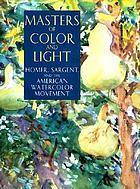 Masters of color and light : Homer, Sargent, and the American watercolor movement