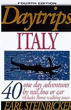 Daytrips Italy : 40 one day adventures by rail, car or bus : includes Rome walking tours