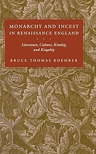Monarchy and incest in Renaissance England : literature, culture, kinship, and kingship