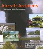 Aircraft accidents : a practical guide for responders